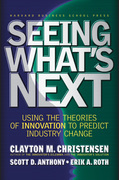 Clayton M. Christensen - Seeing What's Next: Using the Theories of Innovation to Predict Industry Change