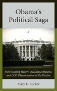 Obama's Political Saga: From Battling History, Racialized Rhetoric, and GOP Obstructionism to Re-Election