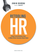 Retooling HR: Using Proven Business Tools to Make Better Decisions about Talent
