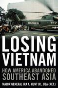 Losing Vietnam: How America Abandoned Southeast Asia
