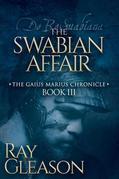 The Swabian Affair: Book III of the Gaius Marius Chronicle