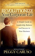 Revolutionize Your Corporate Life: A Simple Guide to Leadership, Balance, and Success in Your Business