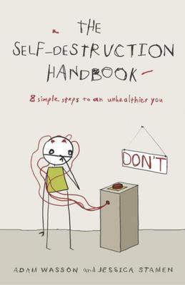 The Self-Destruction Handbook: 8 Simple Steps to an Unhealthier You