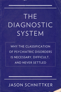 Diagnostic System: Why the Classification of Psychiatric Disorders Is Necessary, Difficult, and Never Settled