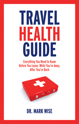 Travel Health Guide: Everything You Need to Know Before You Leave, While You're Away, After You're Back