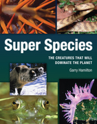 Super Species: The Creatures That Will Dominate the Planet