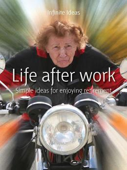 Life After Work: Simple Ideas for Enjoying Retirement