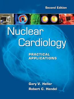 Nuclear Cardiology: Practical Applications, Second Edition: Practical Applications, Second Edition