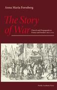 The Story of War: Church and Propaganda in France and Sweden 1610-1710