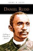 Daniel Rudd: Calling a Church to Justice