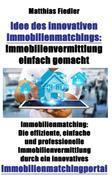Idee des innovativen Immobilienmatchings: Immobilienvermittlung einfach gemacht: Immobilienmatching: Die effiziente, einfache und professionelle Immob