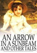 An Arrow in a Sunbeam: And Other Tales