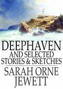 Deephaven: And Selected Stories & Sketches