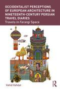 Occidentalist Perceptions of European Architecture in Nineteenth-Century Persian Travel Diaries: Travels in Farangi Space