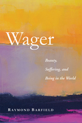 Wager: Beauty, Suffering, and Being in the World