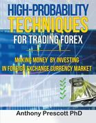 High-Probability Techniques for Trading Forex: Making Money by Investing In Foreign Exchange Currency Market