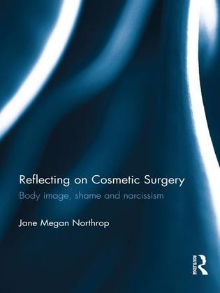 Reflecting on Cosmetic Surgery: Body image, Shame and Narcissism