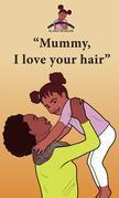 Mummy I Love Your Hair