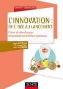 L'innovation : de l'idée au lancement: Créer et développer un produit ou service nouveau