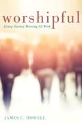 Worshipful: Living Sunday Morning All Week