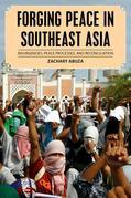 Forging Peace in Southeast Asia: Insurgencies, Peace Processes, and Reconciliation