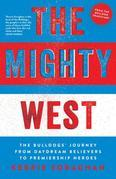 The Mighty West: The Bulldogs' Journey from Daydream Believers to Premiership Heroes
