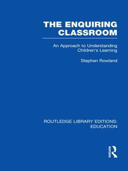 The Enquiring Classroom (RLE Edu O): An Introduction to Children's Learning