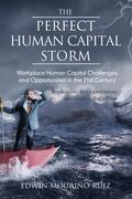 The Perfect Human Capital Storm: Workplace Human Capital Challenges and Opportunities in the 21st Century Implications for Organizations and Leaders,