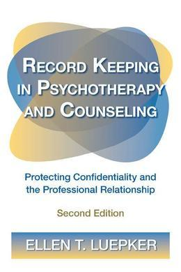 Record Keeping in Psychotherapy and Counseling: Protecting Confidentiality and the Professional Relationship