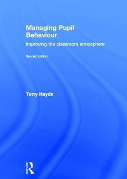 Managing Pupil Behaviour: Improving the Classroom Atmosphere