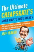 The Ultimate Cheapskate's Road Map to True Riches: A Practical (and Fun) Guide to Enjoying Life More by Spending Less