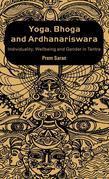 Yoga, Bhoga and Ardhanariswara: Individuality, Wellbeing and Gender in Tantra