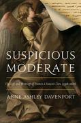 Suspicious Moderate: The Life and Writings of Francis à Sancta Clara (1598-1680)