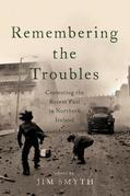 Remembering the Troubles: Contesting the Recent Past in Northern Ireland