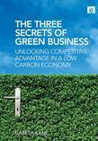 The Three Secrets of Green Business: Unlocking Competitive Advantage in a Low Carbon Economy