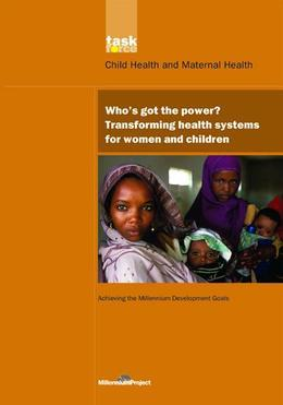 Un Millennium Development Library: Who's Got the Power: Transforming Health Systems for Women and Children