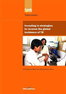 UN Millennium Development Library: Investing in Strategies to Reverse the Global Incidence of TB