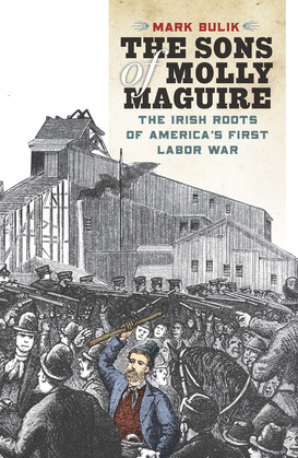 The Sons of Molly Maguire: The Irish Roots of America's First Labor War