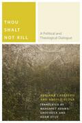 Thou Shalt Not Kill: A Political and Theological Dialogue