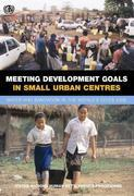 Meeting Development Goals in Small Urban Centres: Water and Sanitation in the Worlds Cities 2006