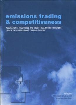 "Emissions Trading and Competitiveness: ""Allocations, Incentives and Industrial Competitiveness Under the Eu Emissions Trading Scheme"""
