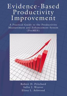 Evidence-Based Productivity Improvement: A Practical Guide to the Productivity Measurement and Enhancement System (Promes)