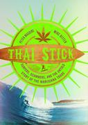 Thai Stick: Surfers, Scammers, and the Untold Story of the Marijuana Trade