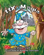 11X Magic: A Children's Picture Book That Makes Math Fun, With a Cartoon Rhymimg Format to Help Kids See How Magical 11X Math Can Be