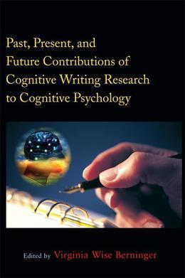 Past, Present, and Future Contributions ofCognitive Writing Research to Cognitive Psychology