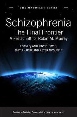 Schizophrenia: The Final Frontier - A Festschrift for Robin M. Murray