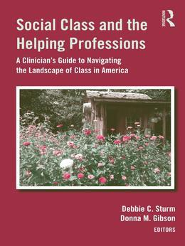 Social Class and the Helping Professions: A Clinician's Guide to Navigating the Landscape of Class in America