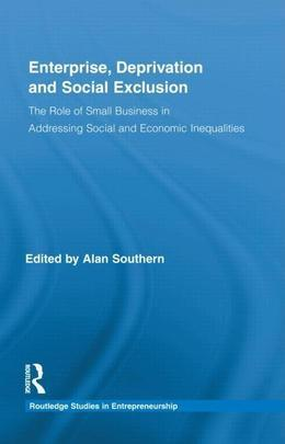 Enterprise, Deprivation and Social Exclusion: The Role of Small Business in Addressing Social and Economic Inequalities