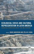 Ecological Crisis and Cultural Representation in Latin America: Ecocritical Perspectives on Art, Film, and Literature