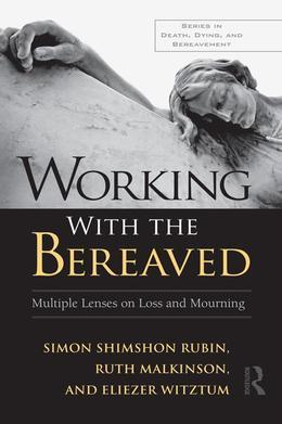 A Clinician's Guide to Working with the Bereaved: Multiple Lenses on Loss and Mourning
